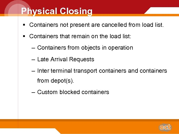 Physical Closing § Containers not present are cancelled from load list. § Containers that