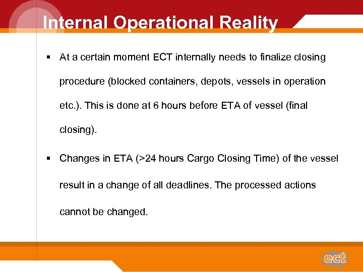 Internal Operational Reality § At a certain moment ECT internally needs to finalize closing