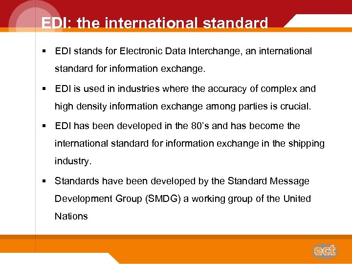 EDI: the international standard § EDI stands for Electronic Data Interchange, an international standard