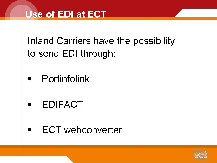 Use of EDI at ECT Inland Carriers have the possibility to send EDI through: