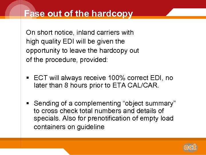 Fase out of the hardcopy On short notice, inland carriers with high quality EDI