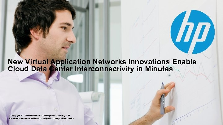 New Virtual Application Networks Innovations Enable Cloud Data Center Interconnectivity in Minutes © Copyright