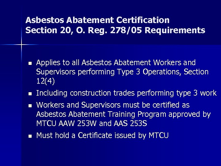 Asbestos Abatement Certification Section 20, O. Reg. 278/05 Requirements n Applies to all Asbestos