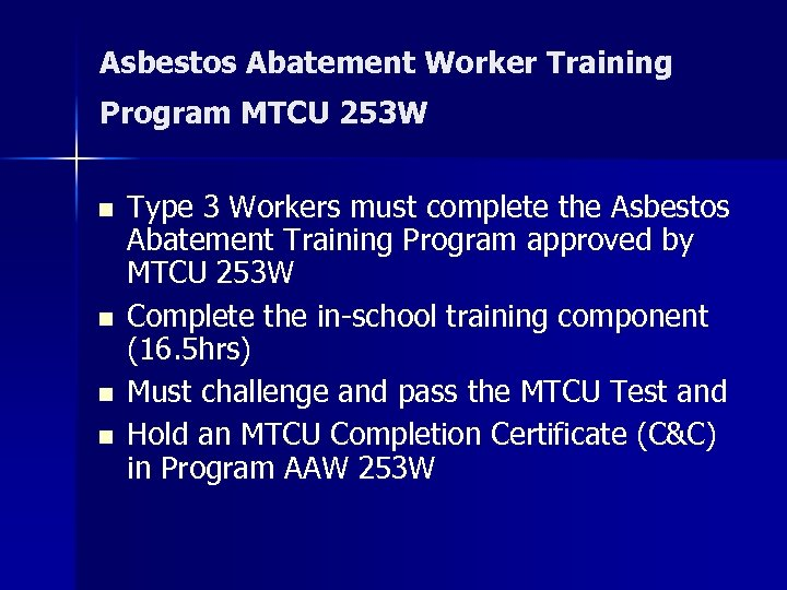 Asbestos Abatement Worker Training Program MTCU 253 W n n Type 3 Workers must