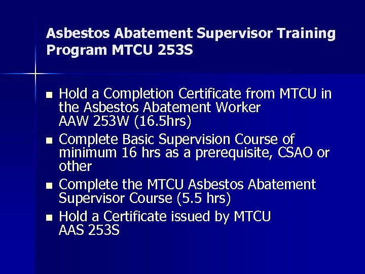 Asbestos Abatement Supervisor Training Program MTCU 253 S n n Hold a Completion Certificate