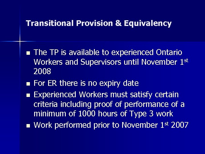 Transitional Provision & Equivalency n n The TP is available to experienced Ontario Workers