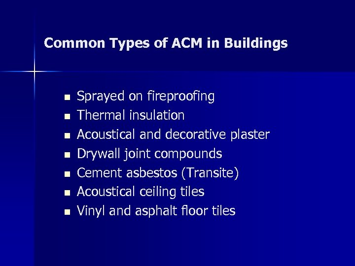 Common Types of ACM in Buildings n n n n Sprayed on fireproofing Thermal