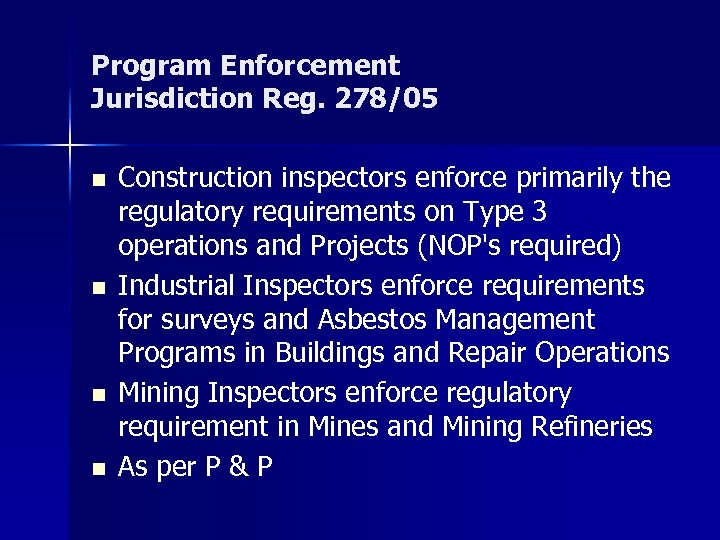 Program Enforcement Jurisdiction Reg. 278/05 n n Construction inspectors enforce primarily the regulatory requirements