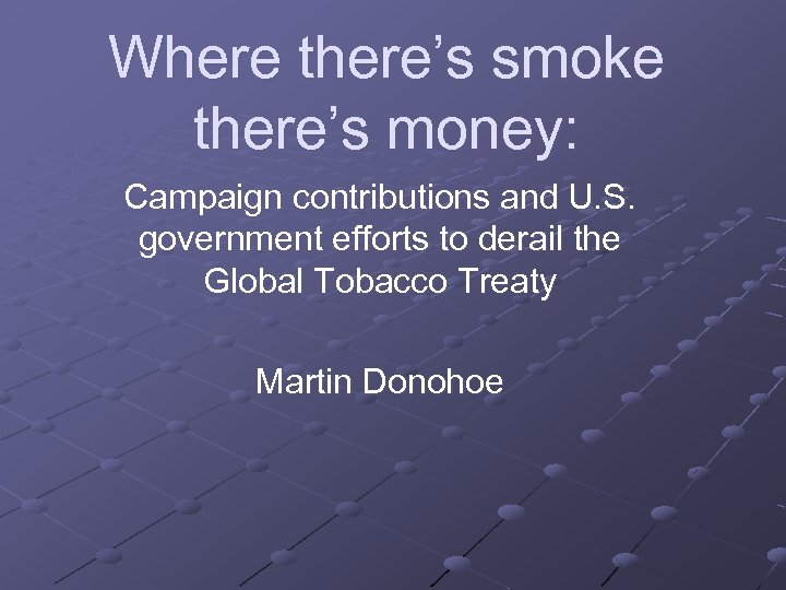 Where there's smoke there's money: Campaign contributions and U. S. government efforts to derail
