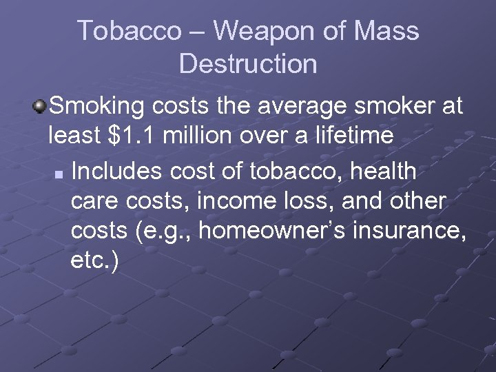 Tobacco – Weapon of Mass Destruction Smoking costs the average smoker at least $1.