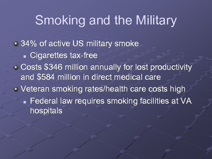 Smoking and the Military 34% of active US military smoke n Cigarettes tax-free Costs