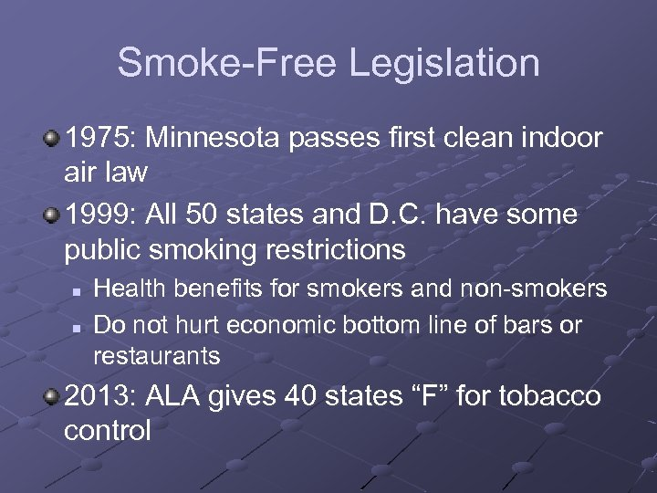 Smoke-Free Legislation 1975: Minnesota passes first clean indoor air law 1999: All 50 states