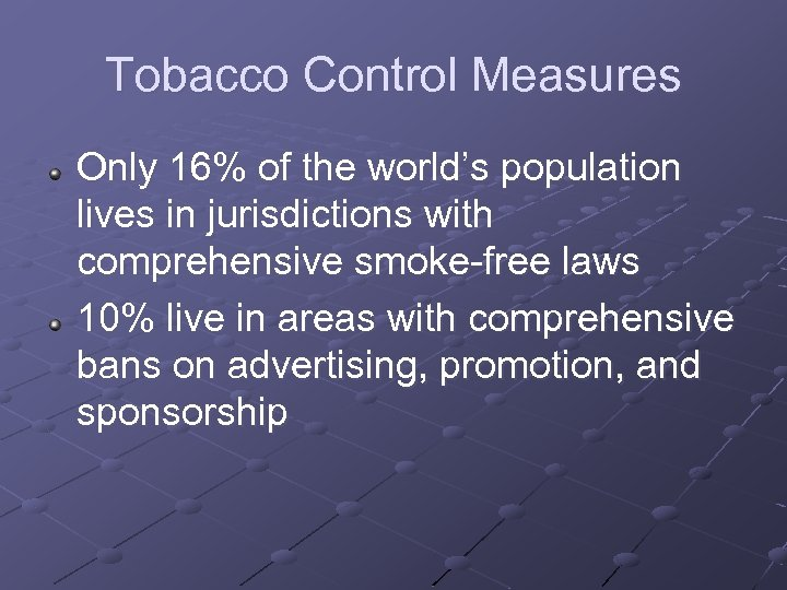 Tobacco Control Measures Only 16% of the world's population lives in jurisdictions with comprehensive