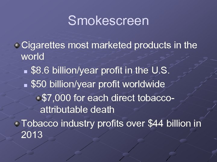 Smokescreen Cigarettes most marketed products in the world n $8. 6 billion/year profit in