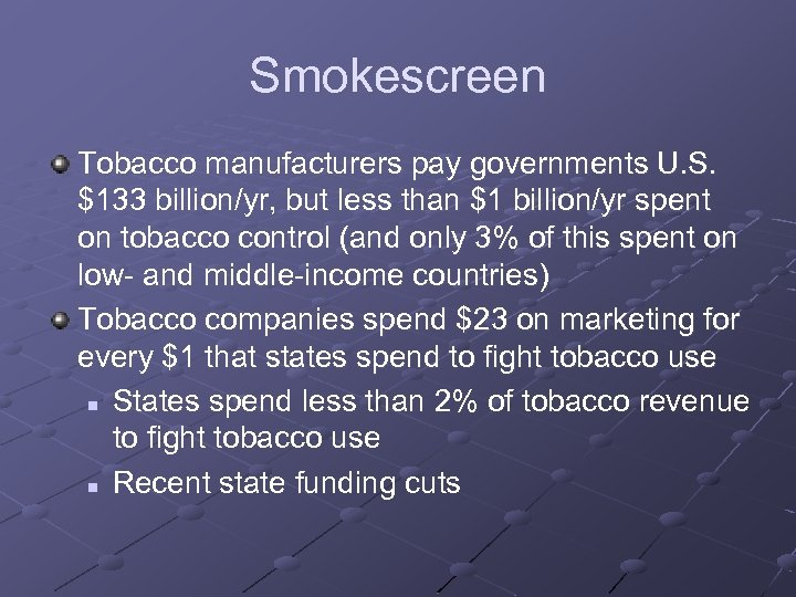Smokescreen Tobacco manufacturers pay governments U. S. $133 billion/yr, but less than $1 billion/yr