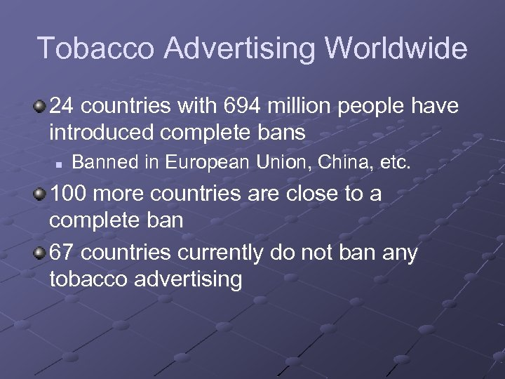 Tobacco Advertising Worldwide 24 countries with 694 million people have introduced complete bans n