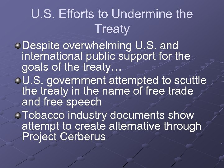 U. S. Efforts to Undermine the Treaty Despite overwhelming U. S. and international public