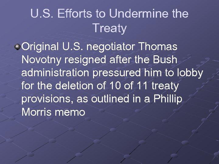 U. S. Efforts to Undermine the Treaty Original U. S. negotiator Thomas Novotny resigned