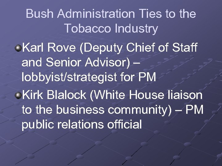 Bush Administration Ties to the Tobacco Industry Karl Rove (Deputy Chief of Staff and