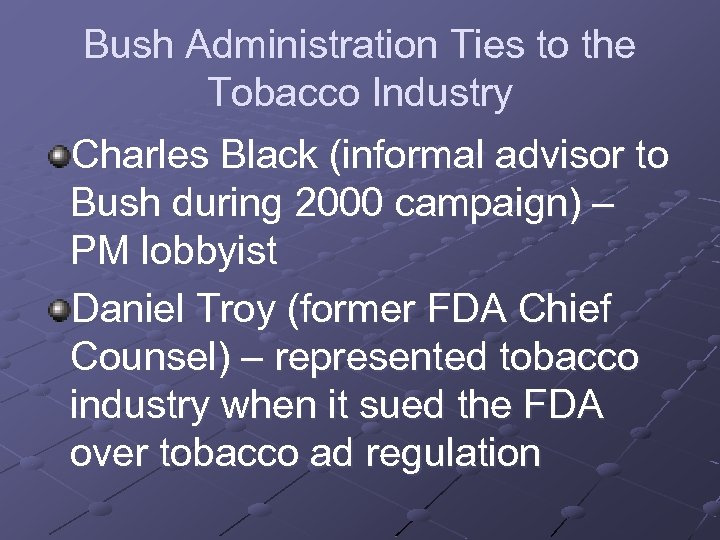 Bush Administration Ties to the Tobacco Industry Charles Black (informal advisor to Bush during