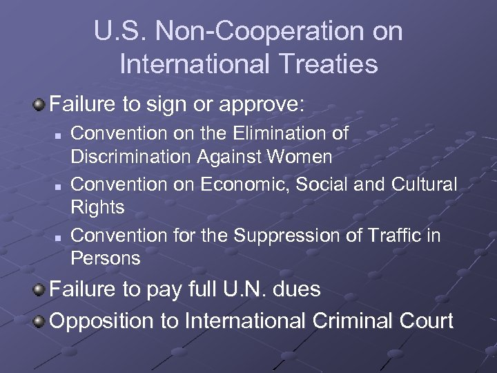 U. S. Non-Cooperation on International Treaties Failure to sign or approve: n n n