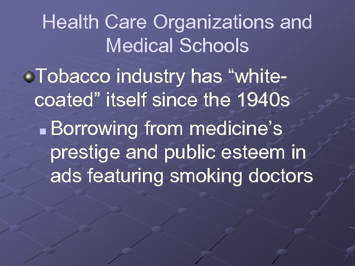 """Health Care Organizations and Medical Schools Tobacco industry has """"whitecoated"""" itself since the 1940"""