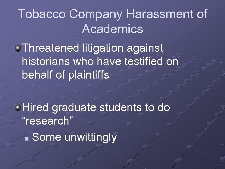 Tobacco Company Harassment of Academics Threatened litigation against historians who have testified on behalf