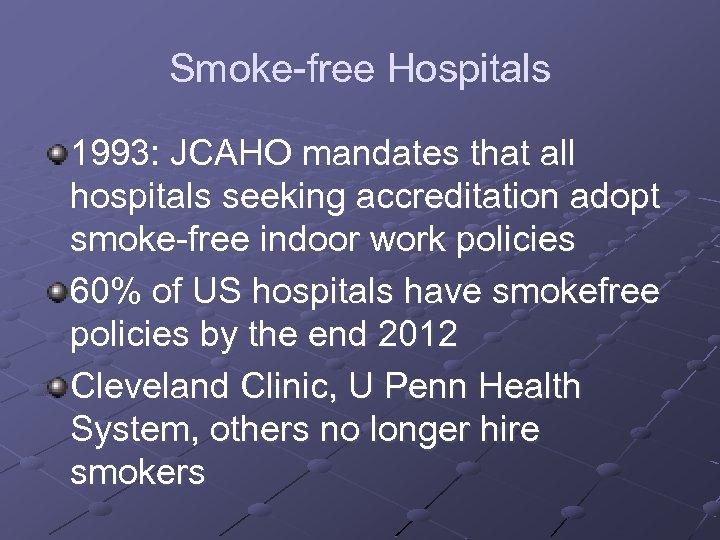 Smoke-free Hospitals 1993: JCAHO mandates that all hospitals seeking accreditation adopt smoke-free indoor work
