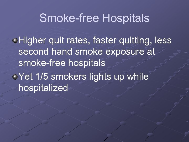 Smoke-free Hospitals Higher quit rates, faster quitting, less second hand smoke exposure at smoke-free