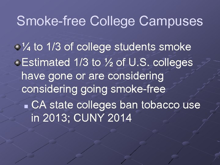 Smoke-free College Campuses ¼ to 1/3 of college students smoke Estimated 1/3 to ½