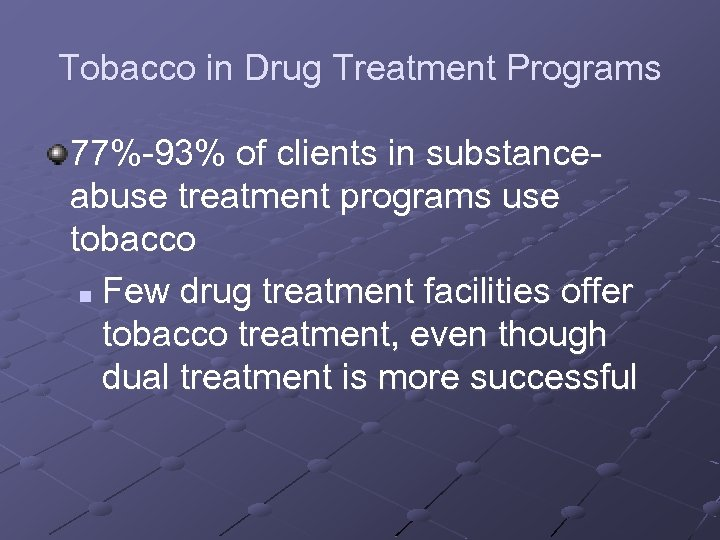 Tobacco in Drug Treatment Programs 77%-93% of clients in substanceabuse treatment programs use tobacco