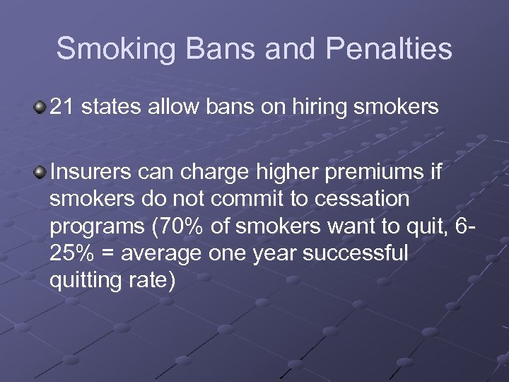 Smoking Bans and Penalties 21 states allow bans on hiring smokers Insurers can charge