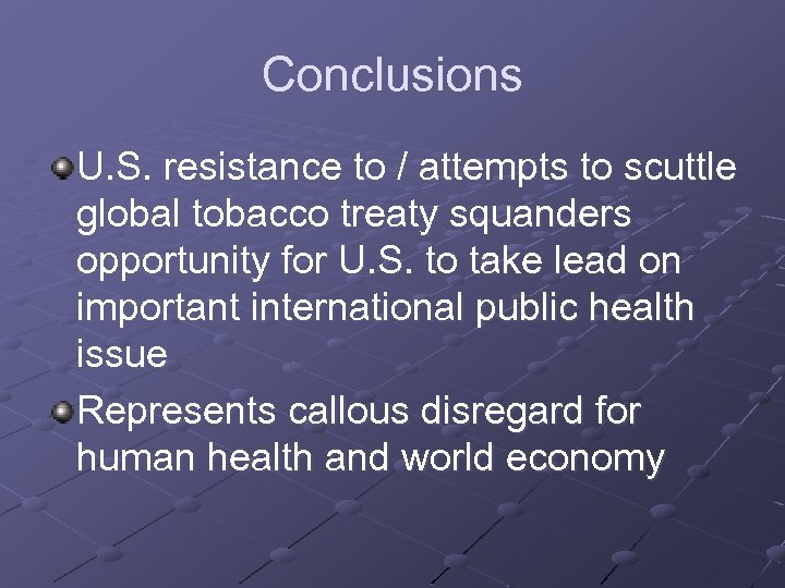 Conclusions U. S. resistance to / attempts to scuttle global tobacco treaty squanders opportunity