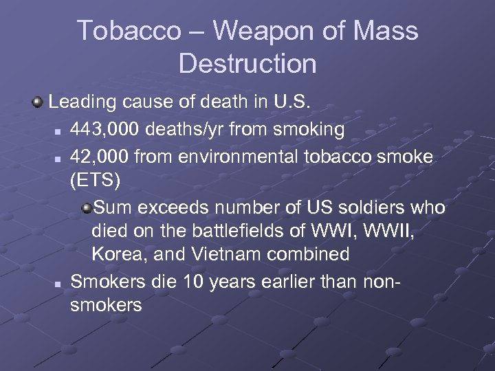 Tobacco – Weapon of Mass Destruction Leading cause of death in U. S. n