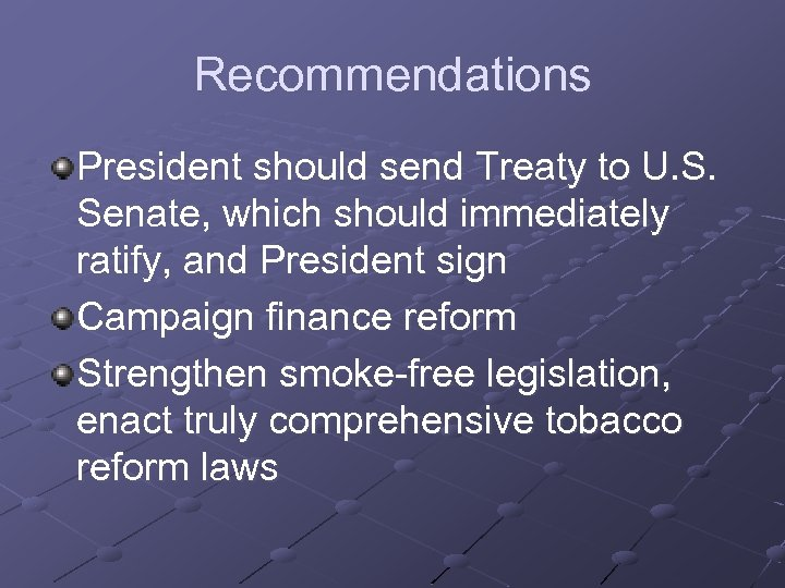 Recommendations President should send Treaty to U. S. Senate, which should immediately ratify, and