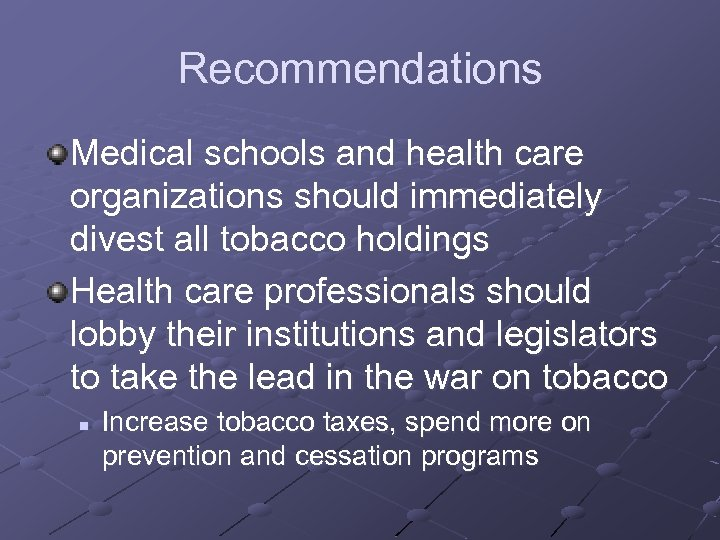 Recommendations Medical schools and health care organizations should immediately divest all tobacco holdings Health