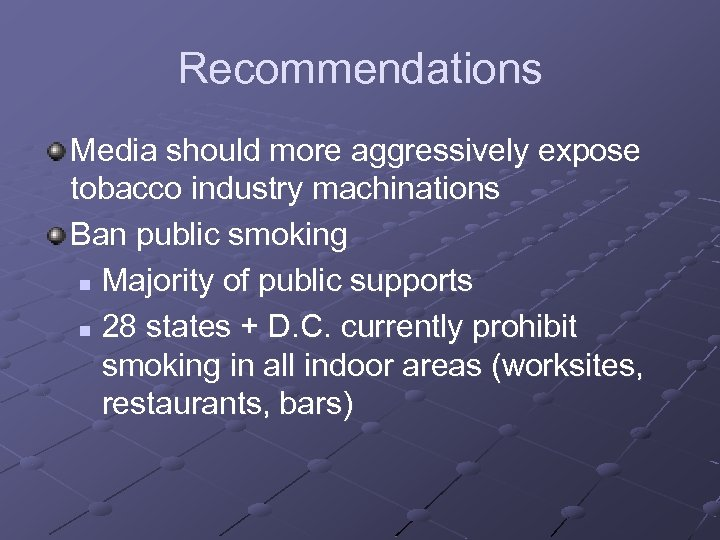 Recommendations Media should more aggressively expose tobacco industry machinations Ban public smoking n Majority