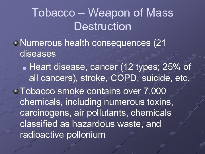 Tobacco – Weapon of Mass Destruction Numerous health consequences (21 diseases n Heart disease,