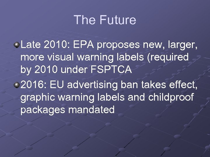 The Future Late 2010: EPA proposes new, larger, more visual warning labels (required by