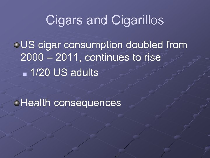 Cigars and Cigarillos US cigar consumption doubled from 2000 – 2011, continues to rise