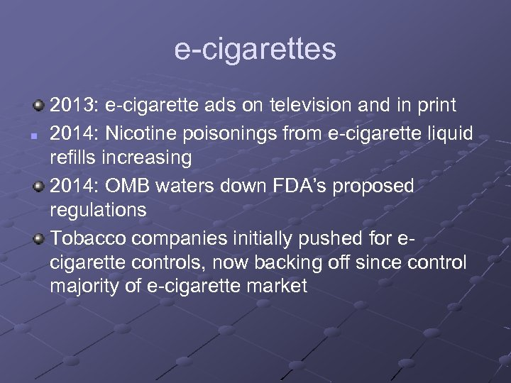 e-cigarettes n 2013: e-cigarette ads on television and in print 2014: Nicotine poisonings from