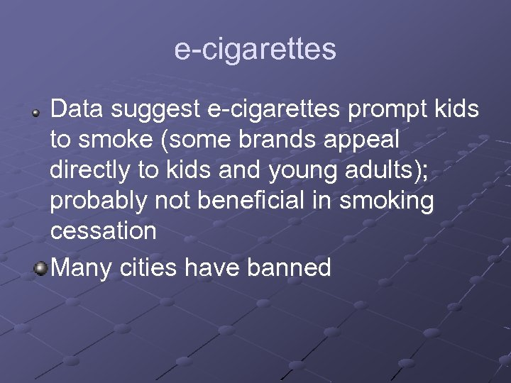 e-cigarettes Data suggest e-cigarettes prompt kids to smoke (some brands appeal directly to kids