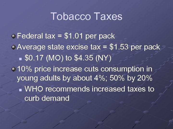 Tobacco Taxes Federal tax = $1. 01 per pack Average state excise tax =