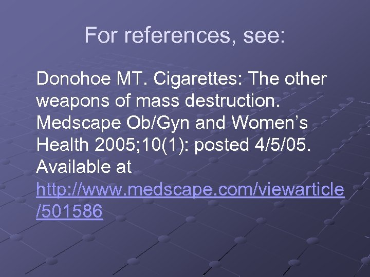 For references, see: Donohoe MT. Cigarettes: The other weapons of mass destruction. Medscape Ob/Gyn