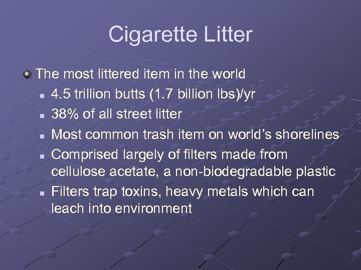 Cigarette Litter The most littered item in the world n 4. 5 trillion butts
