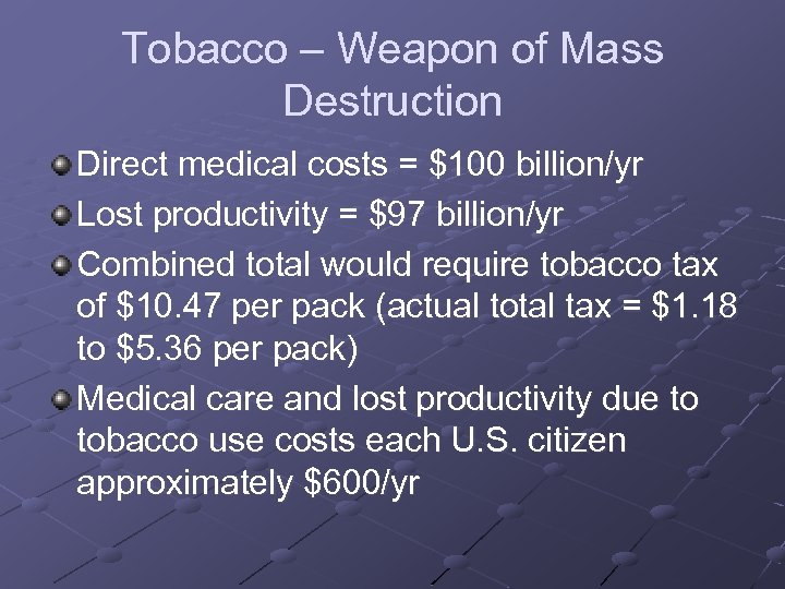Tobacco – Weapon of Mass Destruction Direct medical costs = $100 billion/yr Lost productivity