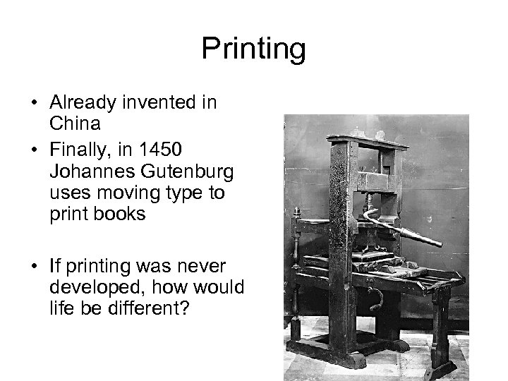 Printing • Already invented in China • Finally, in 1450 Johannes Gutenburg uses moving