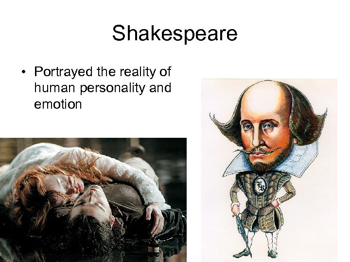 Shakespeare • Portrayed the reality of human personality and emotion