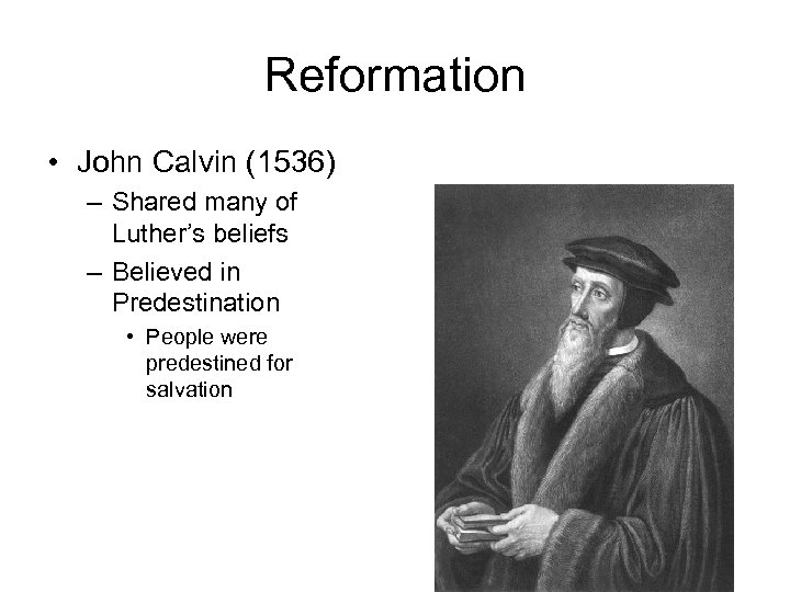 Reformation • John Calvin (1536) – Shared many of Luther's beliefs – Believed in