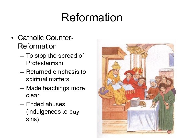Reformation • Catholic Counter. Reformation – To stop the spread of Protestantism – Returned